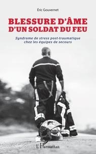 Éric Gouvernet - Blessure d'âme d'un soldat du feu - Syndrome de stress post-traumatique chez les équipes de secours.