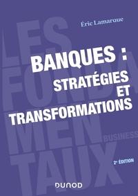 Éric Lamarque - Banques : stratégies et transformations - 2e éd..