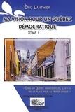 Éric Lanthier - Ma vision pour un Québec démocratique - Tome 1 - Dans un Québec démocratique, il n'y a pas de place pour la pensée unique.