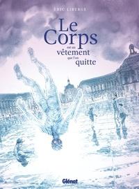Éric Liberge - Le Corps est un vêtement que l'on quitte.