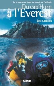 Éric Loizeau - Du Cap Horn à l'Everest - De la course au large au monde de l'altitude.
