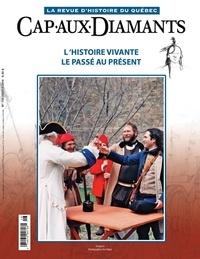 Éric Major et Joanne Burgess - Cap-aux-Diamants. No. 116, Hiver 2014 - L'histoire vivante. Le passé au présent.