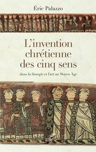 Éric Palazzo et Eric Palazzo - L'invention chrétienne des cinq sens dans la liturgie et l'art au Moyen Âge.