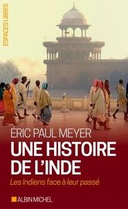 Éric-Paul Meyer et Eric Paul Meyer - Une histoire de l'Inde - Les Indiens face à leur passé.