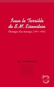 Éric Schmulévitch - Ivan le Terrible de S.M. Eisenstein - Chronique d'un tournage (1941-1946).