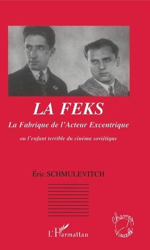 Éric Schmulévitch - La Fabrique de l'Acteur Excentrique (FEKS) - Ou l'enfant terrible du cinéma soviétique.