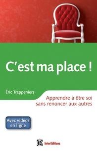 Éric Trappeniers - C'est ma place ! - Apprendre à être soi sans renoncer aux autres.