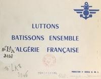 État-major interarmées - Luttons, bâtissons ensemble l'Algérie française.