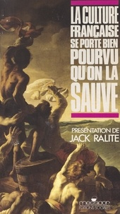 États généraux de la culture et Jack Ralite - La culture française se porte bien pourvu qu'on la sauve.