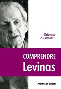 Étienne Akamatsu - Comprendre Levinas.