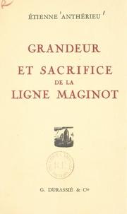 Étienne Anthérieu - Grandeur et sacrifice de la Ligne Maginot.