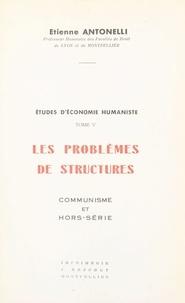 Étienne Antonelli - Études d'économie humaniste (5) - Les problèmes de structures. Communisme et hors-série.
