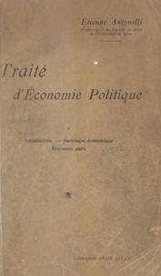 Étienne Antonelli - Traité d'économie politique (1). Introduction, sociologie économique, économie pure.
