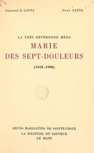 Étienne Catta et Tony Catta - La très révérende Mère Marie des Sept-Douleurs (1818-1900) - Et les origines des Marianites de Sainte-Croix.
