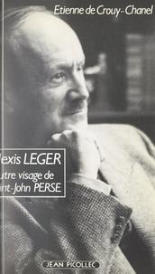 Étienne de Crouy-Chanel - Alexis Léger - Ou L'autre visage de Saint-John Perse.