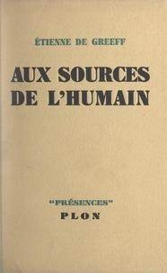 Étienne de Greeff et  Daniel-Rops - Aux sources de l'humain.