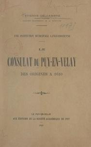 Étienne Delcambre - Une institution municipale languedocienne : le Consulat du Puy-en-Velay des origines à 1610.