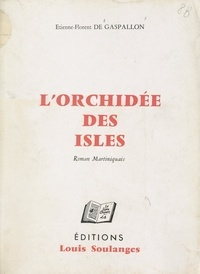 Étienne Florent de Gaspallon et Marcel Bouriand - L'orchidée des isles - Roman martiniquais.