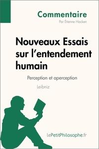Étienne Hacken et  Lepetitphilosophe - Nouveaux Essais sur l'entendement humain de Leibniz - Perception et aperception (Commentaire) - Comprendre la philosophie avec lePetitPhilosophe.fr.