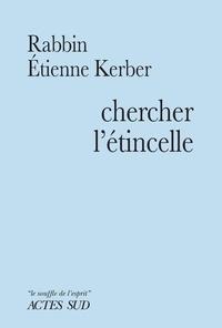 Étienne Kerber - Chercher l'étincelle - Le Baal Shem Tov et la tradition hassidique.