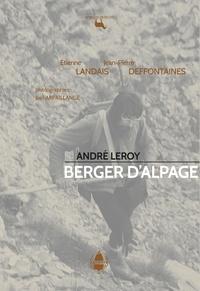 Étienne Landais et Jean-Pierre Deffontaines - André Leroy - Berger d'alpage.