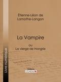 Étienne-Léon de Lamothe-Langon et  Ligaran - La Vampire - ou La vierge de Hongrie.