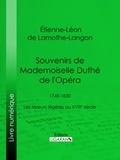 Étienne-Léon de Lamothe-Langon et  Ligaran - Souvenirs de Mademoiselle Duthé de l'Opéra - 1748-1830 - Les Mœurs légères au XVIIIe siècle.