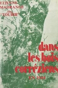 Étienne Madrange et Georgette Bournas-Chabrerie - Dans les bois corréziens, en 1944, avec la 21e Compagnie A.S. du Corps Franc de Tulle.