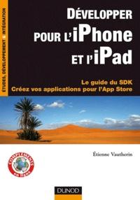 Étienne Vautherin - Développer pour l'iPhone et l'iPad - Le guide du SDK, Créez vos applications pour l'App Store.