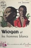 Ève Dessarre - Wiogan et les hommes blancs.