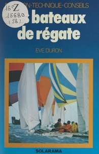 Ève Duron et Joël Bordier - Les bateaux de régate - Initiation, technique, conseils.