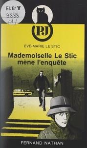 Ève-Marie Le Stic - Mademoiselle Le Stic mène l'enquête.