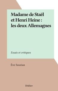 Ève Sourian - Madame de Staël et Henri Heine : les deux Allemagnes - Essais et critiques.