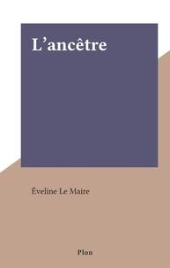 Éveline Le Maire - L'ancêtre.