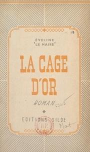 Éveline Le Maire - La cage d'or.