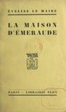 Éveline Le Maire - La maison d'émeraude.