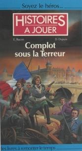 Évelyne Bacon et Dominique Dupuis - Complot sous la Terreur.