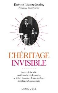 Évelyne Bissone Jeufroy - L'héritage invisible :  Secrets de famille, deuils inachevés, loyautés... - Se libérer des maux de nos ancêtres avec la psychogénéalogie.