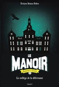 Évelyne BRISOU-PELLEN - Le manoir saison 2, Tome 01 - Le collège de la délivrance.