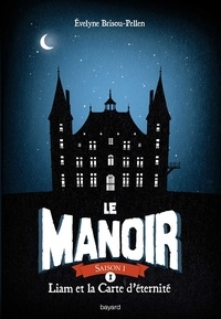 Évelyne BRISOU-PELLEN - Le Manoir, Tome 1, Liam et la carte d'éternité.