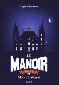 Évelyne BRISOU-PELLEN - Le Manoir, Tome 6, Alec et le strigoï.