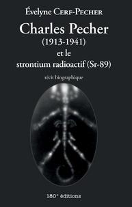 Évelyne Cerf-Pecher - Charles Pecher (1913-1941) et le strontium radioactif (Sr-89) - Récit biographique.