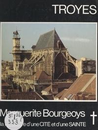 Évelyne Chabroux et Louise F. Côté - Troyes, Marguerite Bourgeoys : rencontre d'une cité et d'une sainte.
