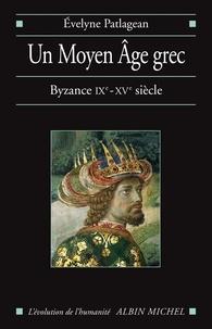 Évelyne Patlagean et Evelyne Patlagean - Un Moyen Âge grec - Byzance IXe-XVe siècle.