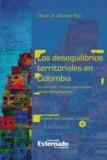Óscar A. Alfonso Roa - Los desequilibrios territoriales en Colombia - Estudios sobre el sistema de ciudades y el polimetropolitanismo.