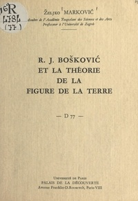 Željko Marković et Bernard Grisard - R. J. Bošković et la théorie de la figure de la Terre - Conférence donnée au Palais de la découverte, le 5 novembre 1960.