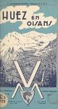 A. Allemand-Martin et  Muller - Huez-en-Oisans, itinéraires d'été et d'hiver - Suivis d'une étude sur le Massif des Rousses.