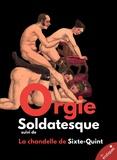 A. Anonyme - Orgie Soldatesque ou la Messaline moderne - suivi de La Chandelle de Sixte-Quint.