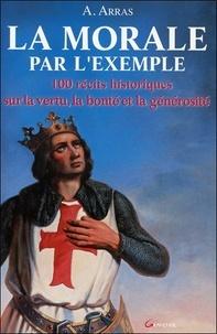 A Arras - La Morale par l'exemple - 100 récits historiques sur la vertu, la bonté et la générosité.