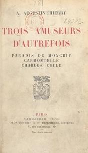 A. Augustin-Thierry - Trois amuseurs d'autrefois - Paradis de Moncrif, Carmontelle, Charles Collé.